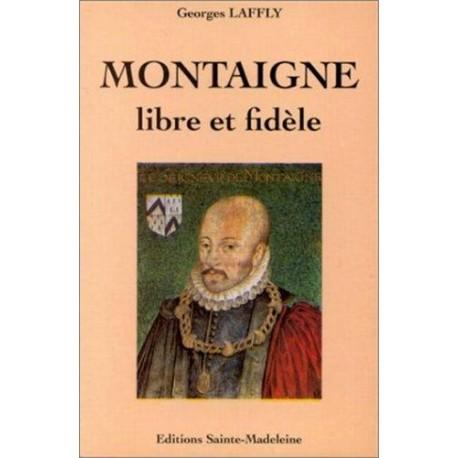 Montaigne, libre et fidèle - Georges Laffly